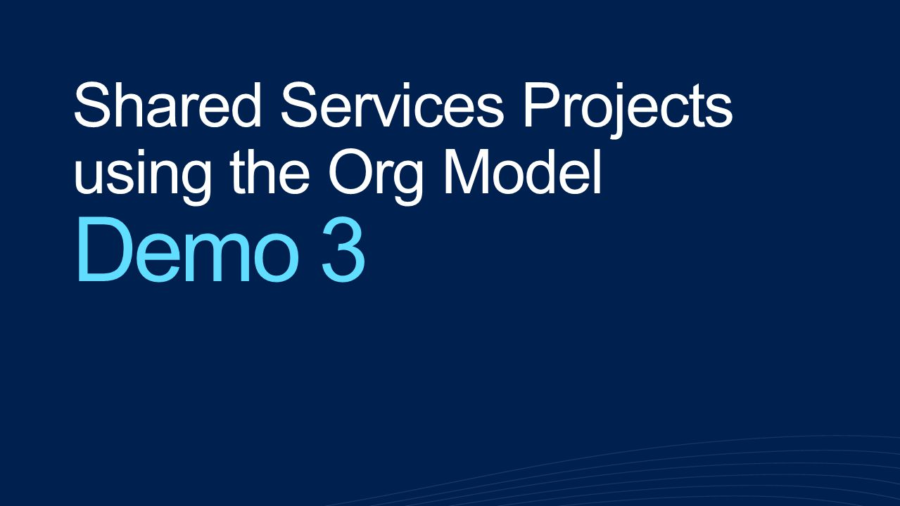 Shared Services Projects using the Org Model