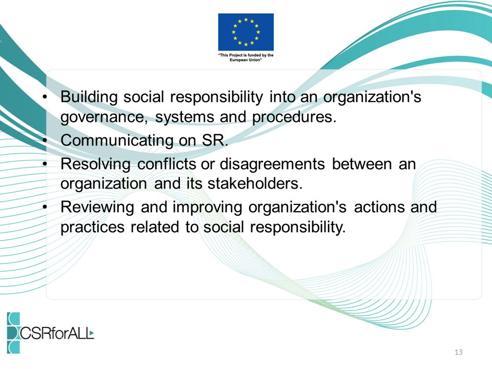 Building social responsibility into an organization s governance, systems and procedures.