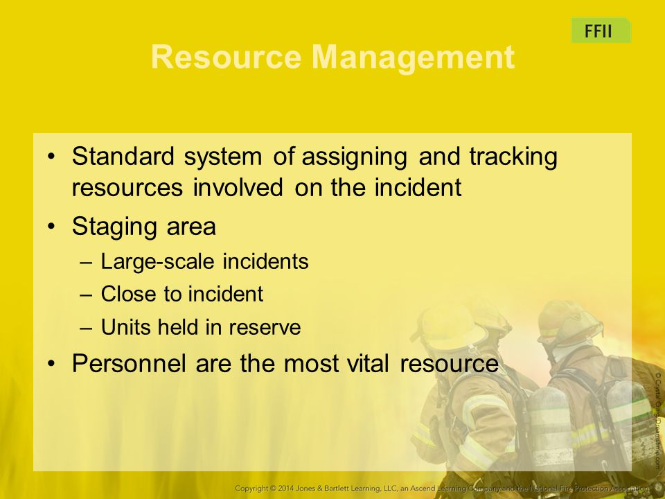 Resource Management Standard system of assigning and tracking resources involved on the incident. Staging area.