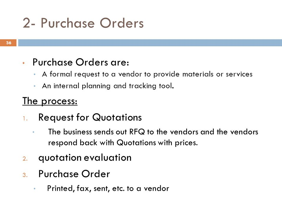 2- Purchase Orders Purchase Orders are: The process: