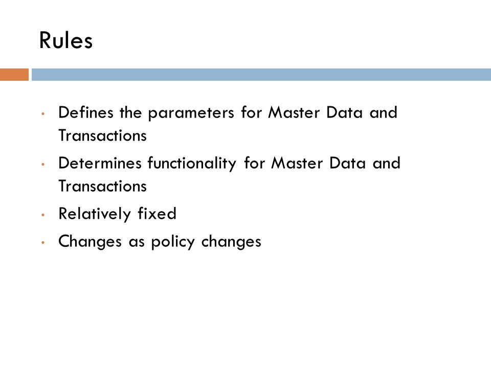 Rules Defines the parameters for Master Data and Transactions
