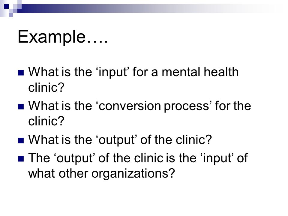Example…. What is the 'input' for a mental health clinic