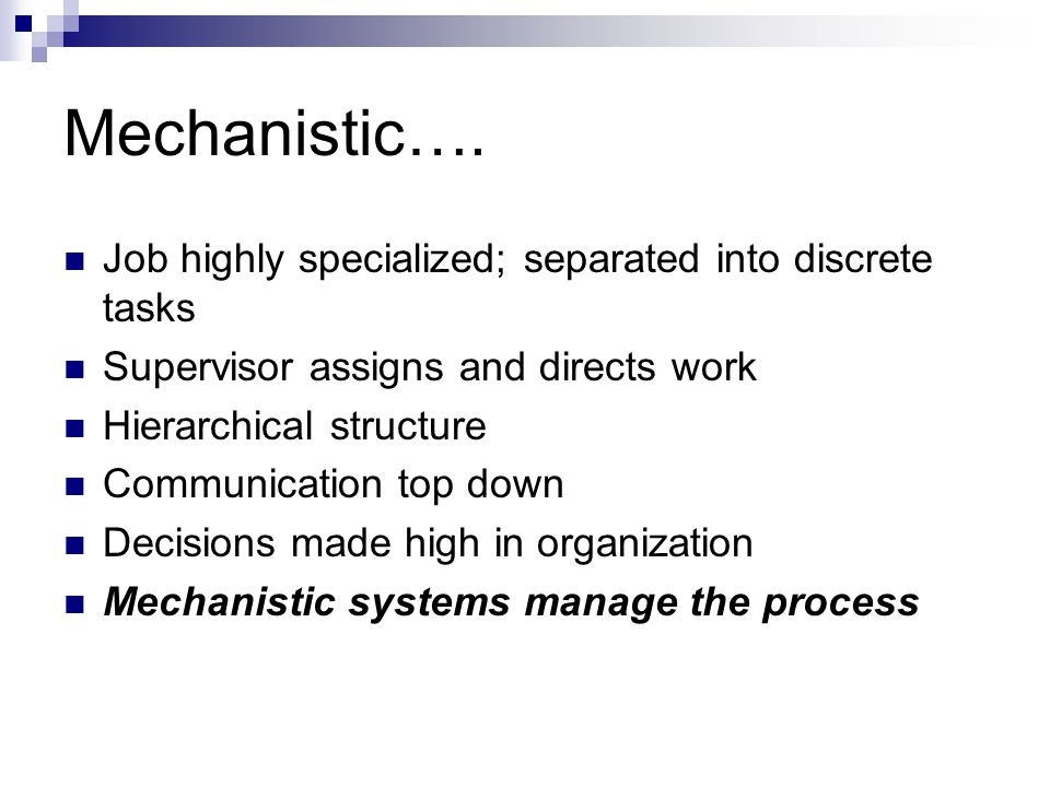 Mechanistic…. Job highly specialized; separated into discrete tasks