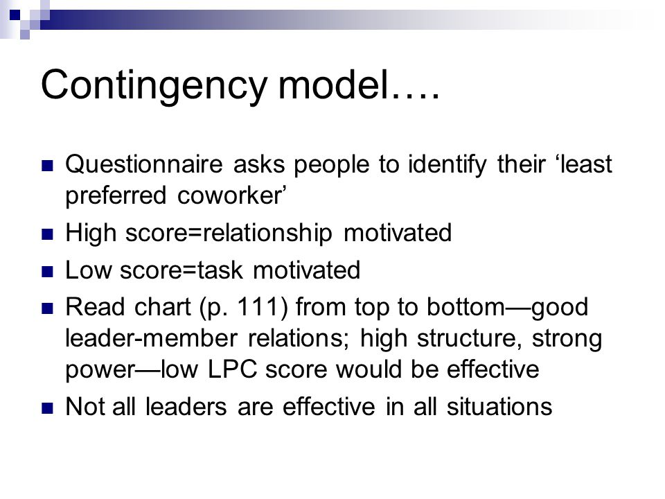 Contingency model…. Questionnaire asks people to identify their 'least preferred coworker' High score=relationship motivated.