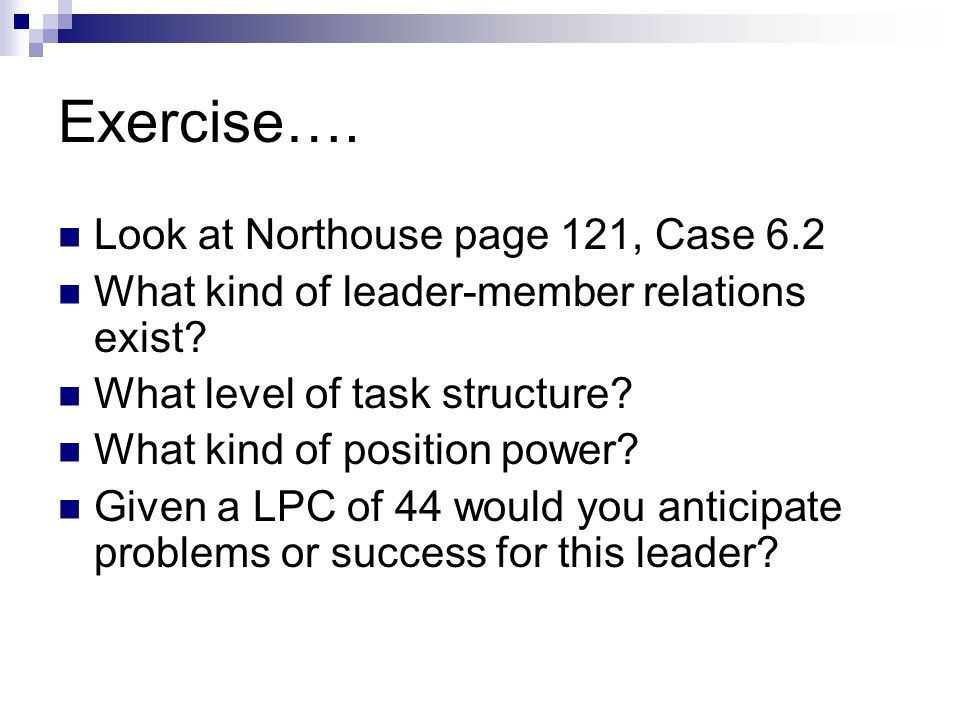 Exercise…. Look at Northouse page 121, Case 6.2