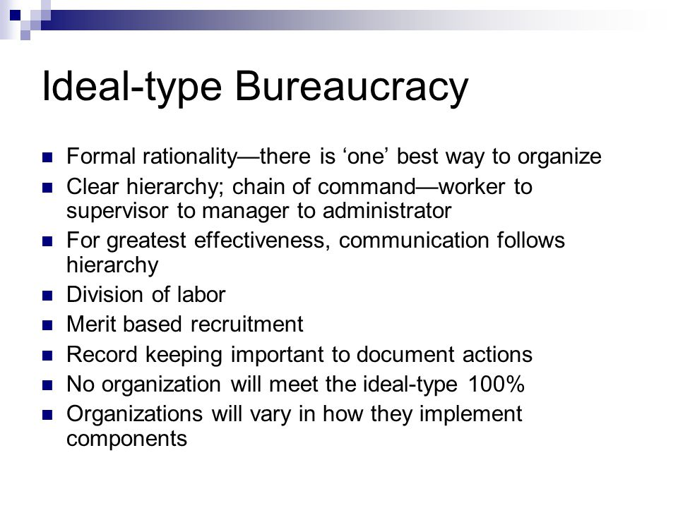 ideal type bureacracy The efficiency of bureaucracy on the public sector asuman  altayghi abstract during the 1950¶s the problems of the day were of a  kind.
