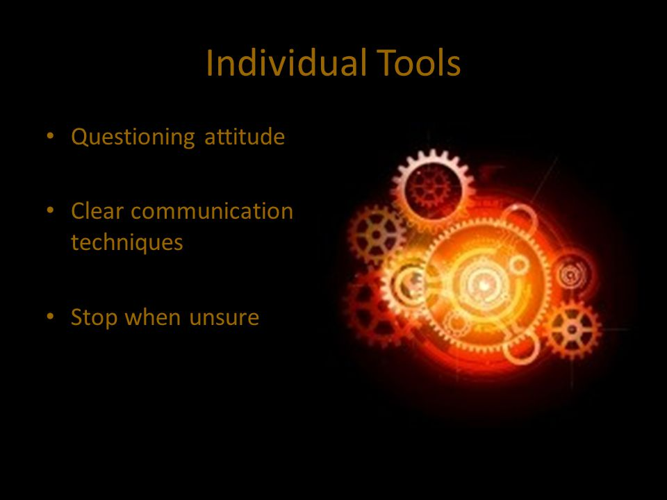 Individual Tools Questioning attitude Clear communication techniques