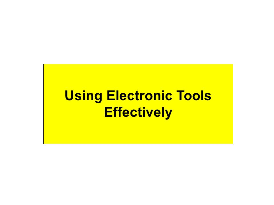 Using Electronic Tools Effectively