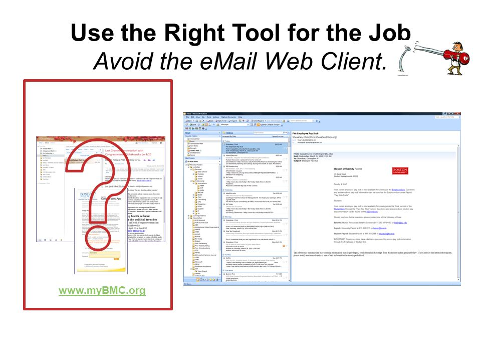 Use the Right Tool for the Job Avoid the eMail Web Client.