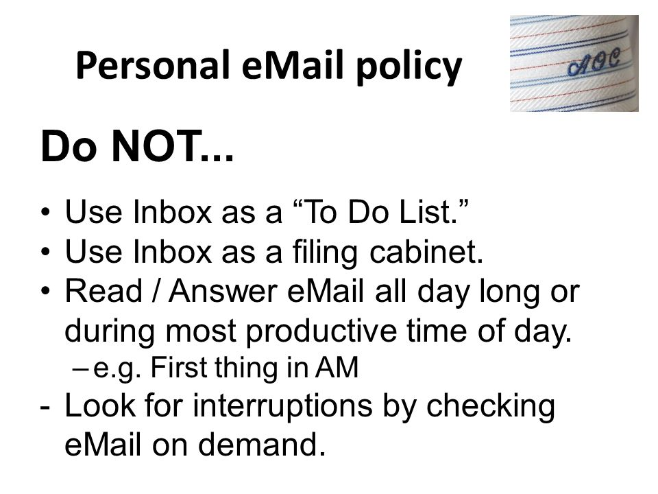 Personal eMail policy Do NOT... Use Inbox as a To Do List.