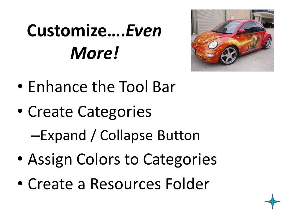 Customize….Even More! Enhance the Tool Bar Create Categories