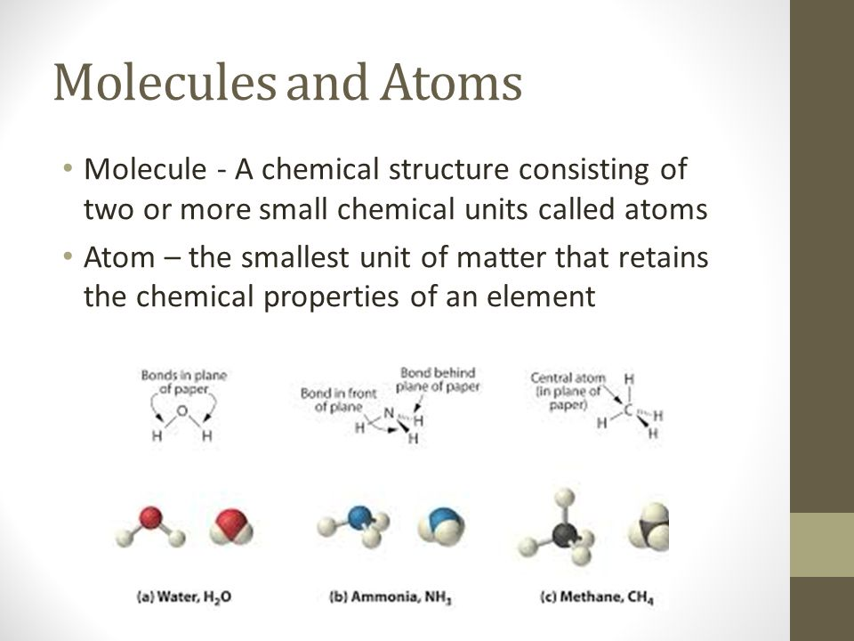 Molecules and Atoms Molecule - A chemical structure consisting of two or more small chemical units called atoms.