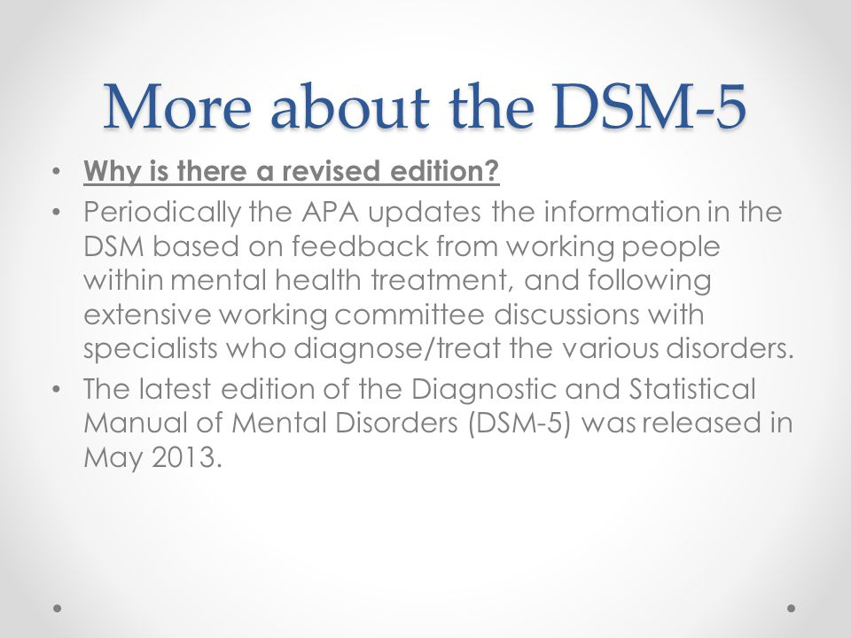 More about the DSM-5 Why is there a revised edition