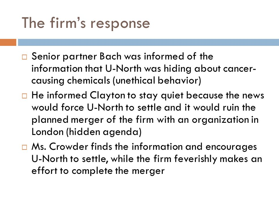 The firm's response Senior partner Bach was informed of the information that U-North was hiding about cancer- causing chemicals (unethical behavior)