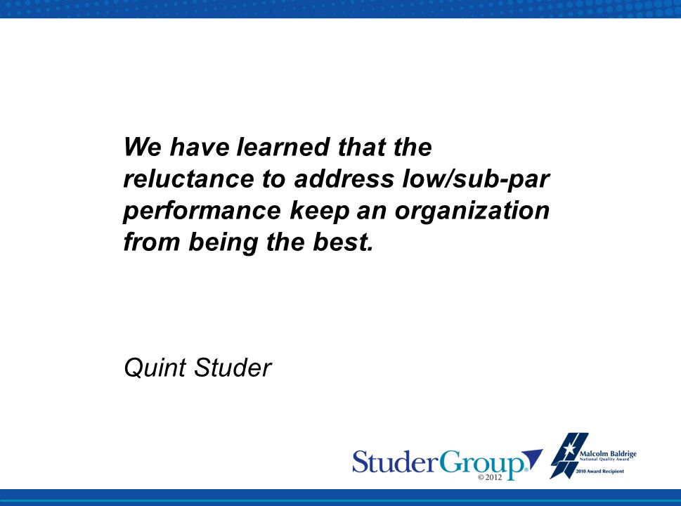 We have learned that the reluctance to address low/sub-par performance keep an organization from being the best.