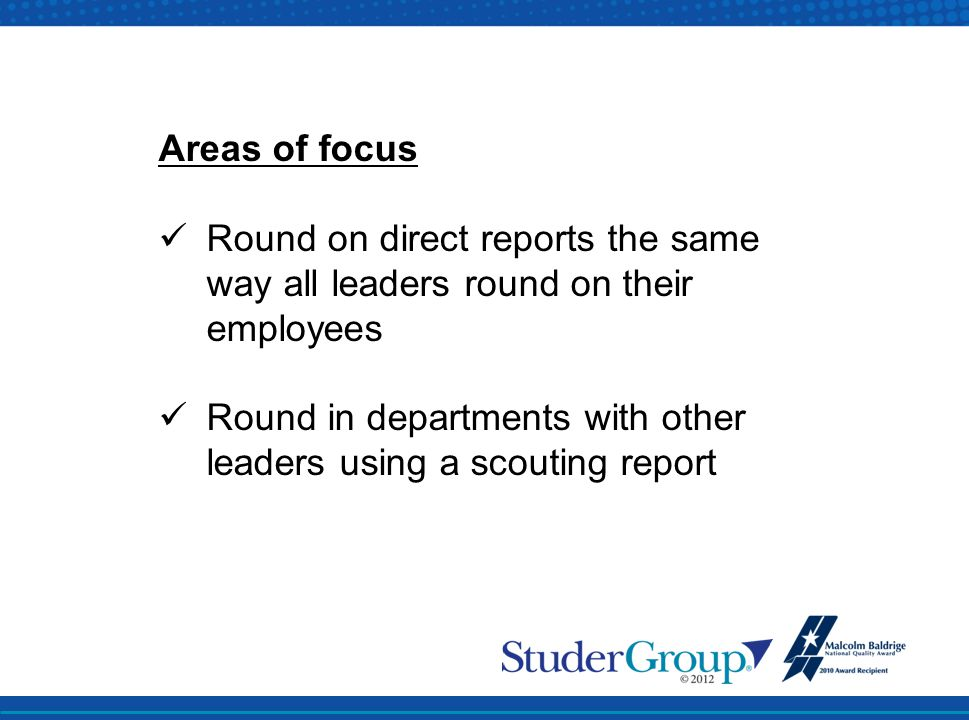 Areas of focus Round on direct reports the same way all leaders round on their employees.