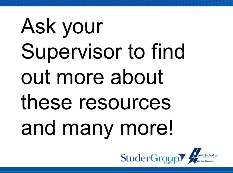 Ask your Supervisor to find out more about these resources and many more!