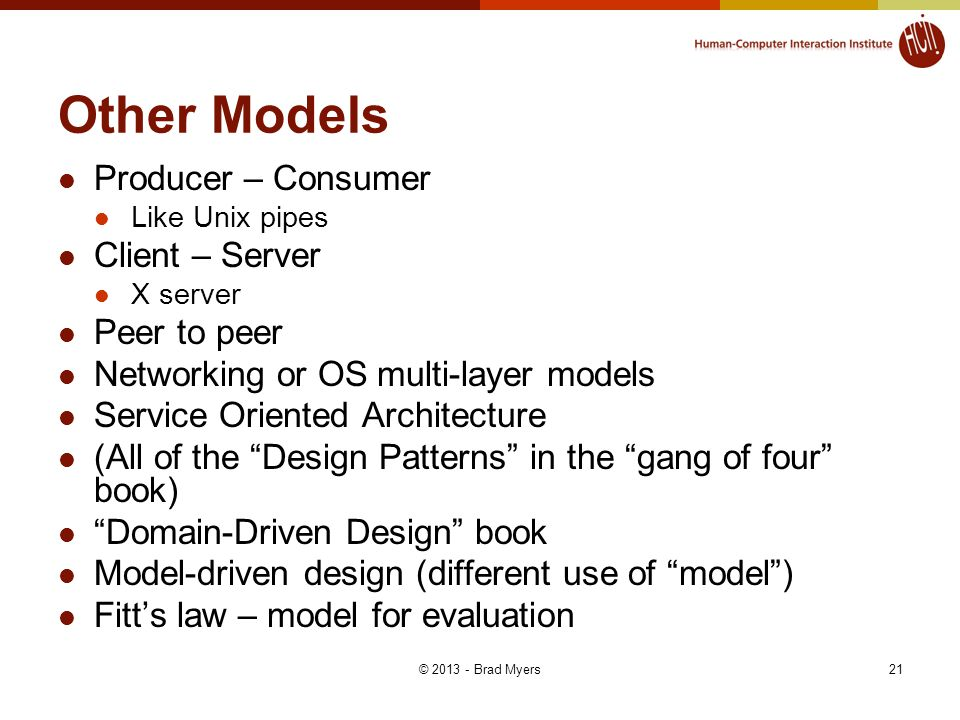 Other Models Producer – Consumer Client – Server Peer to peer