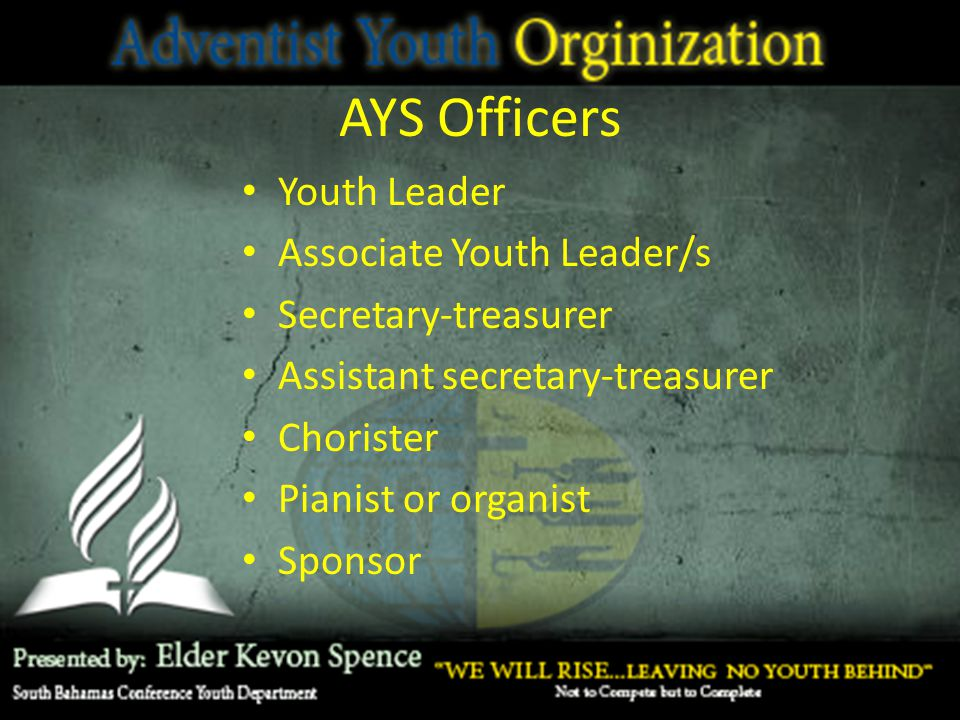 AYS Officers Youth Leader Associate Youth Leader/s Secretary-treasurer