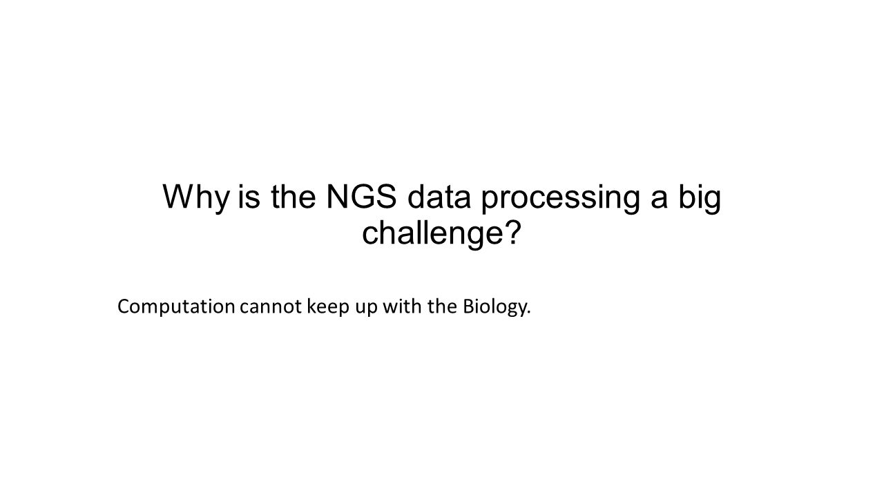 Why is the NGS data processing a big challenge