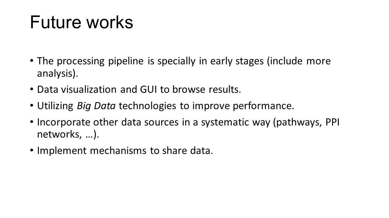 Future works The processing pipeline is specially in early stages (include more analysis). Data visualization and GUI to browse results.