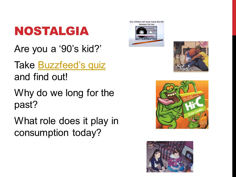 Nostalgia Are you a '90's kid ' Take Buzzfeed's quiz and find out.