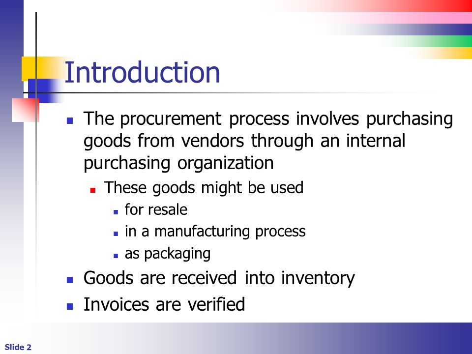 Introduction The procurement process involves purchasing goods from vendors through an internal purchasing organization.