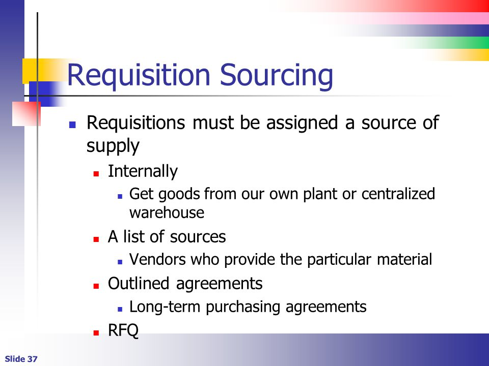 Requisition Sourcing Requisitions must be assigned a source of supply