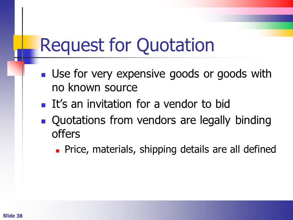 Request for Quotation Use for very expensive goods or goods with no known source. It's an invitation for a vendor to bid.