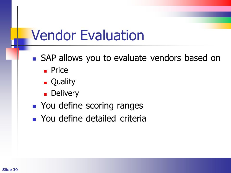 Vendor Evaluation SAP allows you to evaluate vendors based on