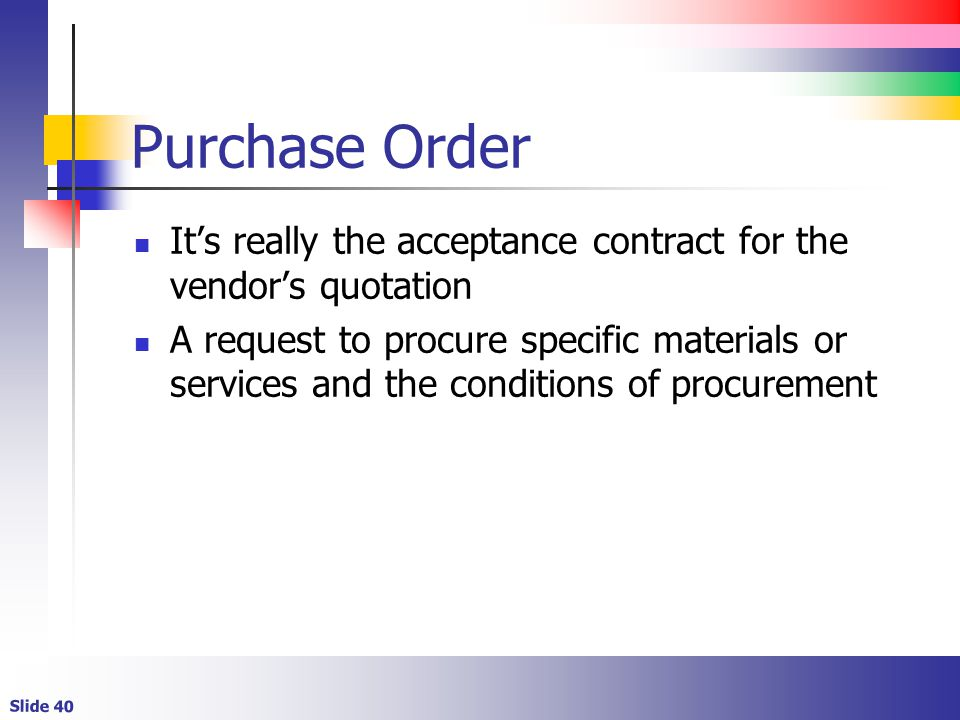 Purchase Order It's really the acceptance contract for the vendor's quotation.