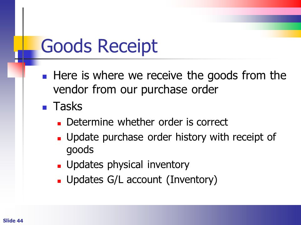 Goods Receipt Here is where we receive the goods from the vendor from our purchase order. Tasks. Determine whether order is correct.