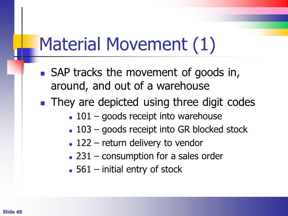 Material Movement (1) SAP tracks the movement of goods in, around, and out of a warehouse. They are depicted using three digit codes.