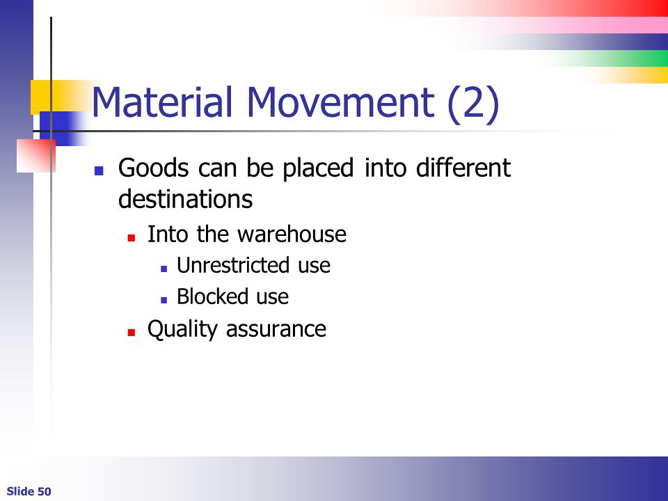 Material Movement (2) Goods can be placed into different destinations