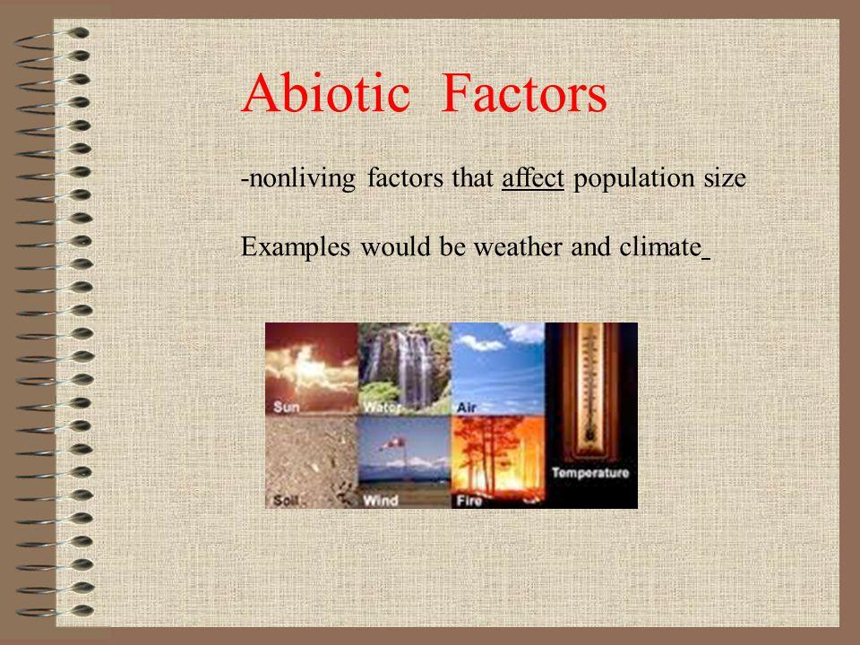 Abiotic Factors -nonliving factors that affect population size