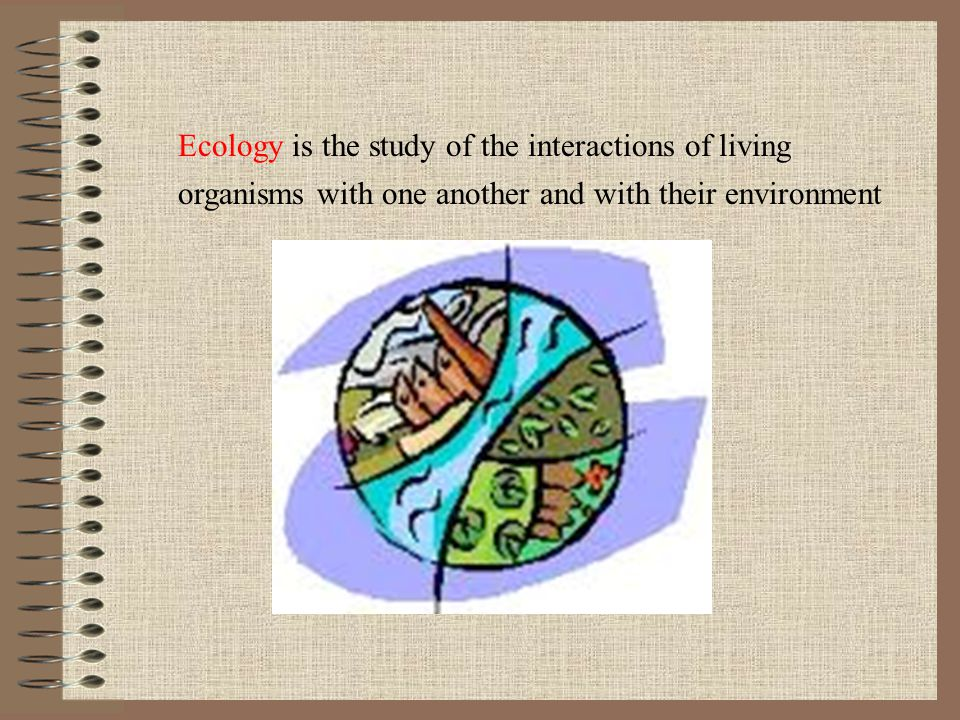 Ecology is the study of the interactions of living