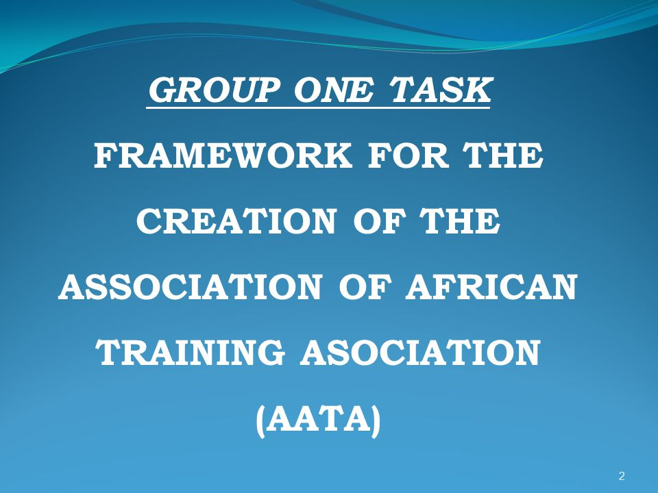 GROUP ONE TASK FRAMEWORK FOR THE CREATION OF THE ASSOCIATION OF AFRICAN TRAINING ASOCIATION (AATA)
