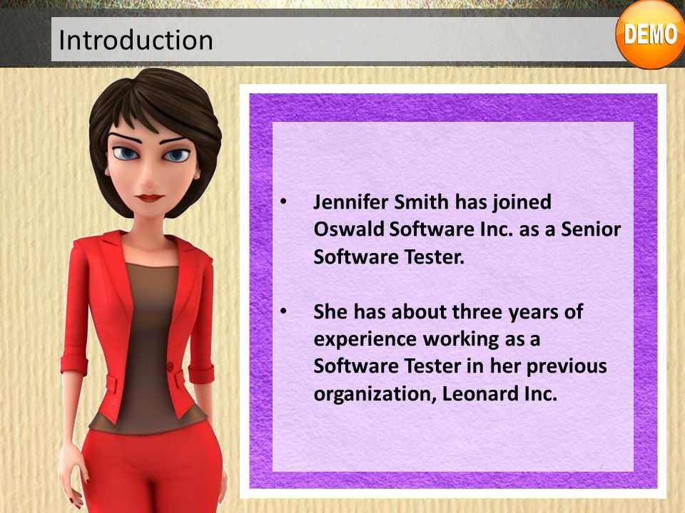 Introduction Jennifer Smith has joined Oswald Software Inc. as a Senior Software Tester.
