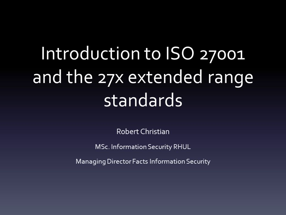 Introduction to ISO 27001 and the 27x extended range standards