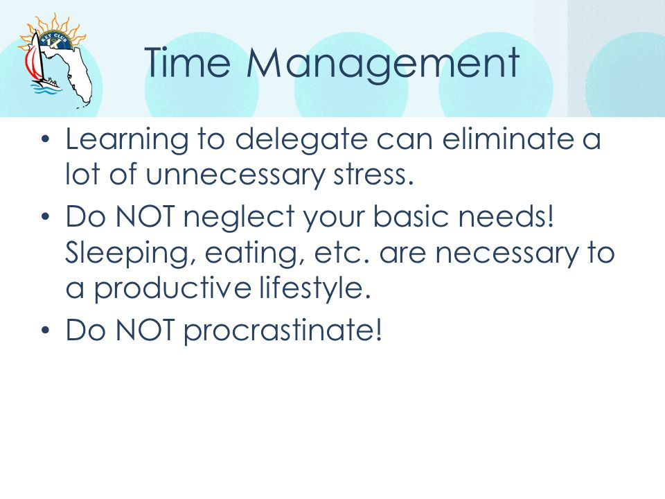 Time Management Learning to delegate can eliminate a lot of unnecessary stress.