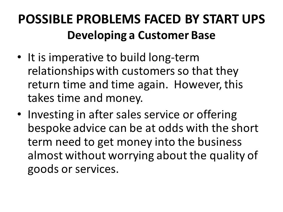 POSSIBLE PROBLEMS FACED BY START UPS Developing a Customer Base