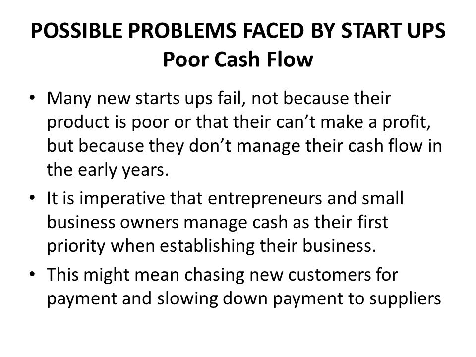 POSSIBLE PROBLEMS FACED BY START UPS Poor Cash Flow
