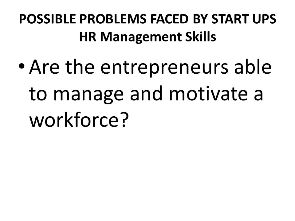 POSSIBLE PROBLEMS FACED BY START UPS HR Management Skills