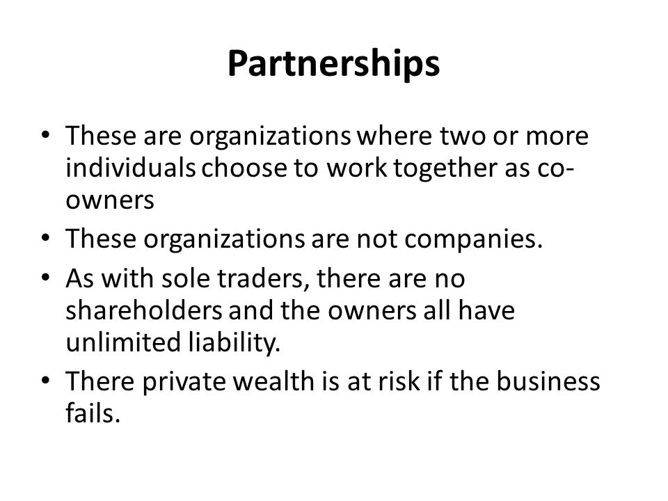 Partnerships These are organizations where two or more individuals choose to work together as co-owners.