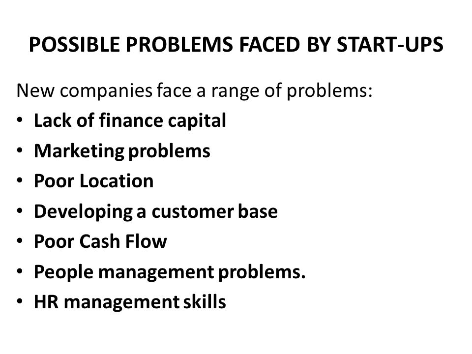 POSSIBLE PROBLEMS FACED BY START-UPS