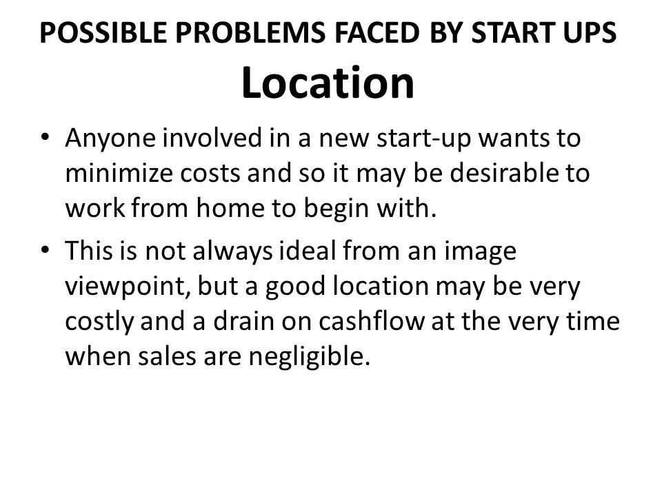 POSSIBLE PROBLEMS FACED BY START UPS Location