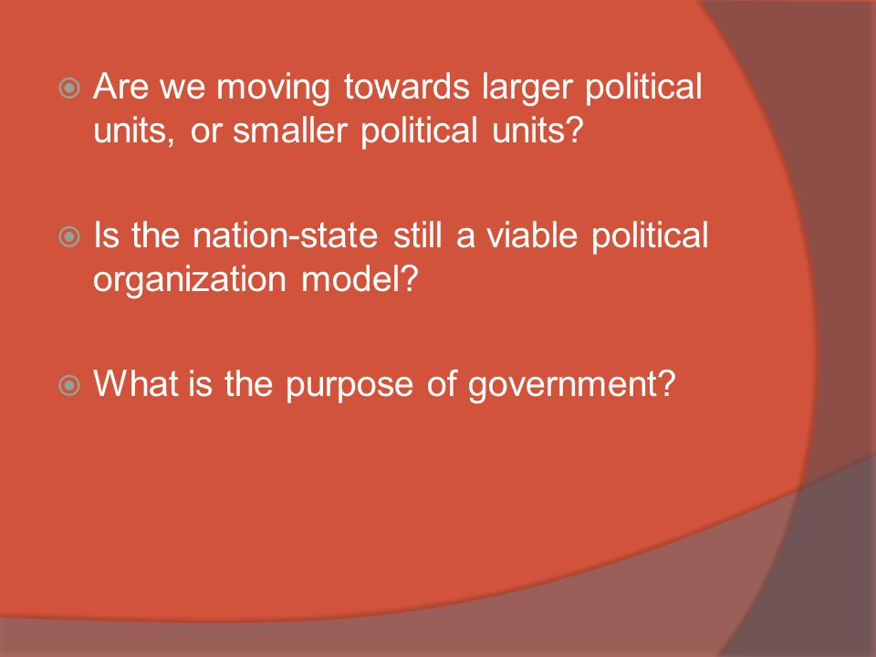 Are we moving towards larger political units, or smaller political units
