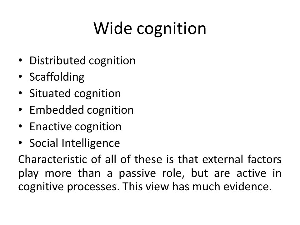 Wide cognition Distributed cognition Scaffolding Situated cognition
