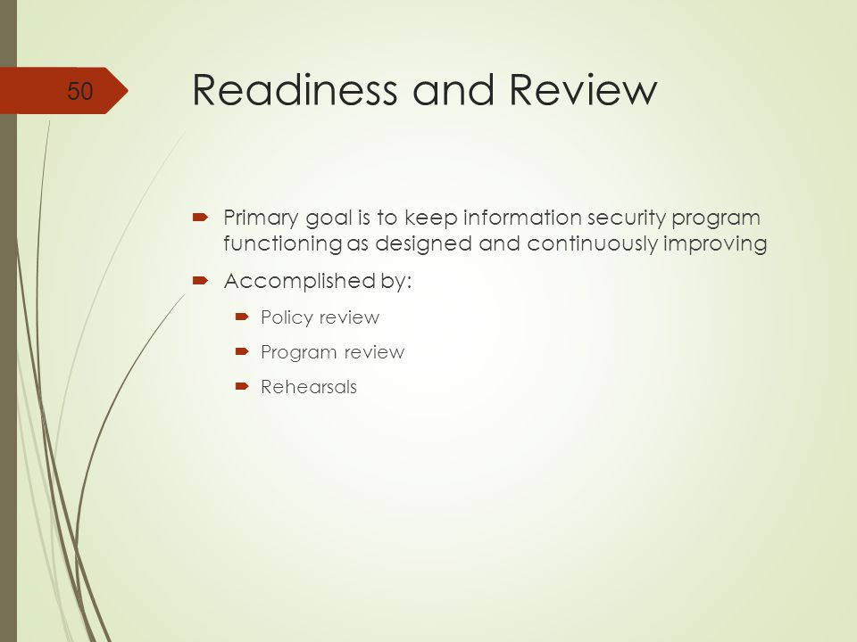 Readiness and Review Primary goal is to keep information security program functioning as designed and continuously improving.
