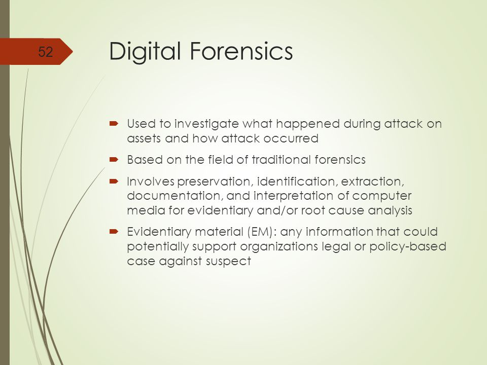 Digital Forensics Used to investigate what happened during attack on assets and how attack occurred.